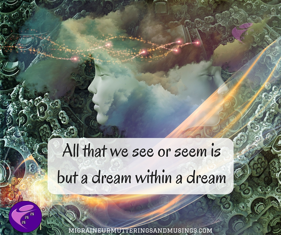 All that we see or seem is but a dream within a dream