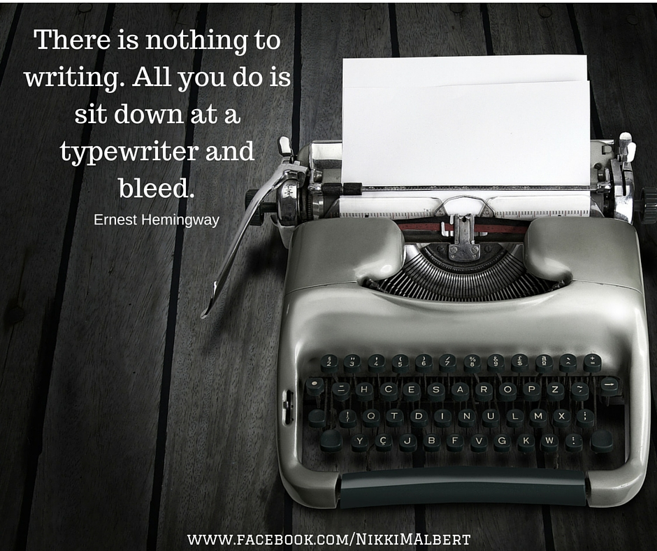 There is nothing to writing. All you do is sit down at a typewriter and bleed..jpg