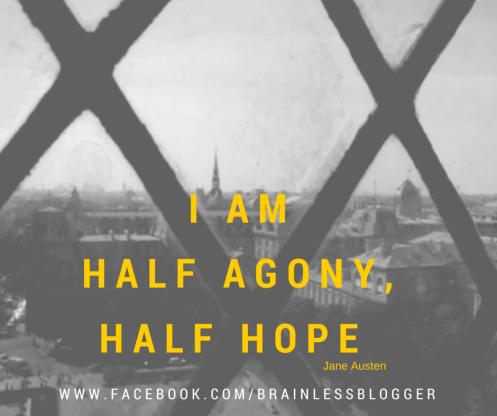 I am half agony half hope