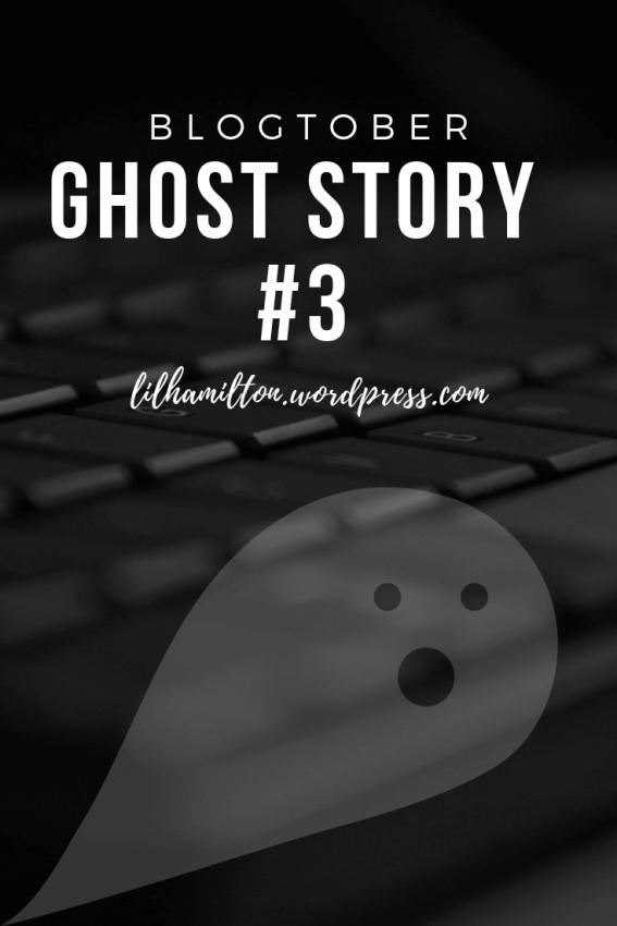 Blogtober Ghost Story 3