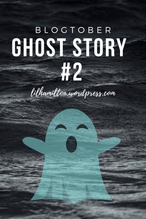 Blogtober Ghost story 2