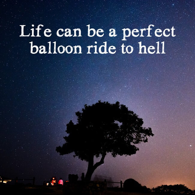 Life can be a perfect balloon ride to hell