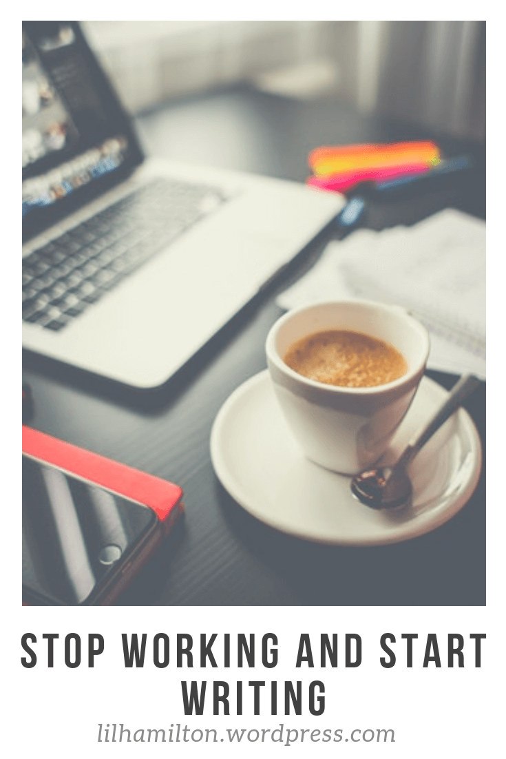 Stop working and start writing